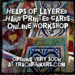 Heaps of Layered Hand Printed Cards Online Workshop opening very soon at TraciBunkers.com
